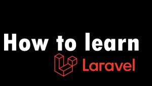 How to learn Laravel?
